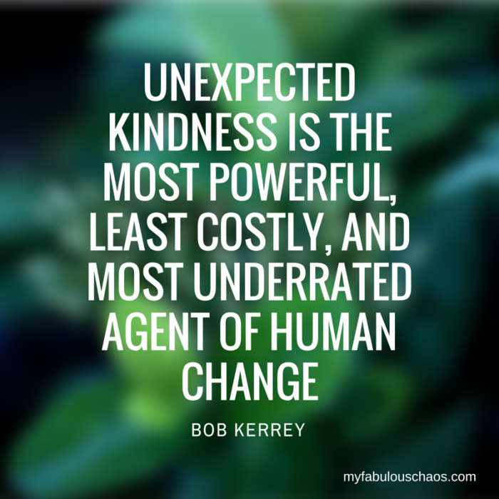 Unexpectedkindness is themost