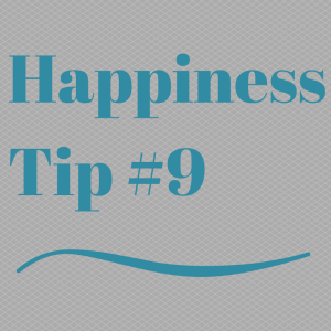 Happiness Tip #9