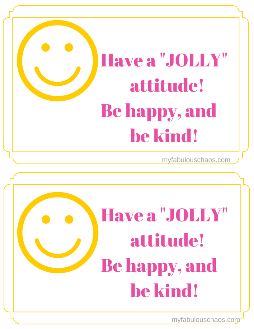 Have a -JOLLY- attitude!  Be happy! (1)